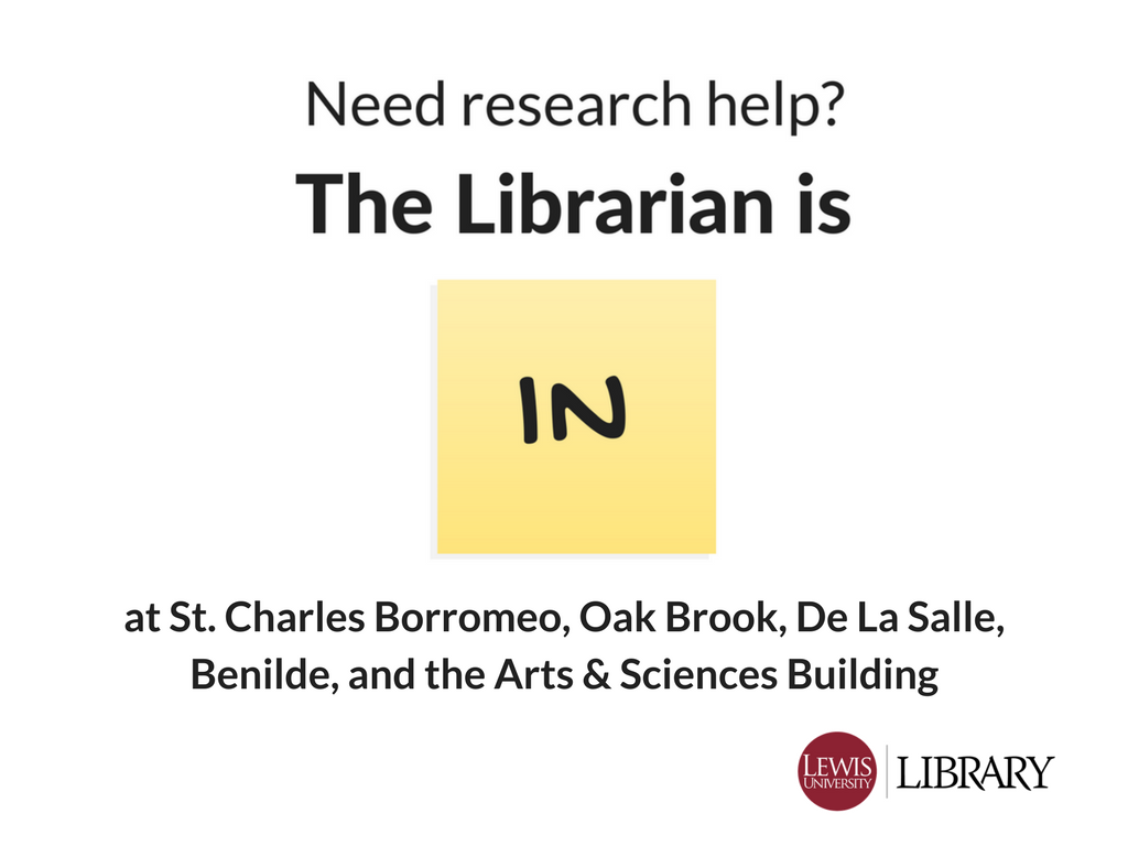 Need research help? The Librarian is IN at St. Charles Borromeo, Oak Brook, De La Salle, Benilde, and the Arts & Sciences Building.