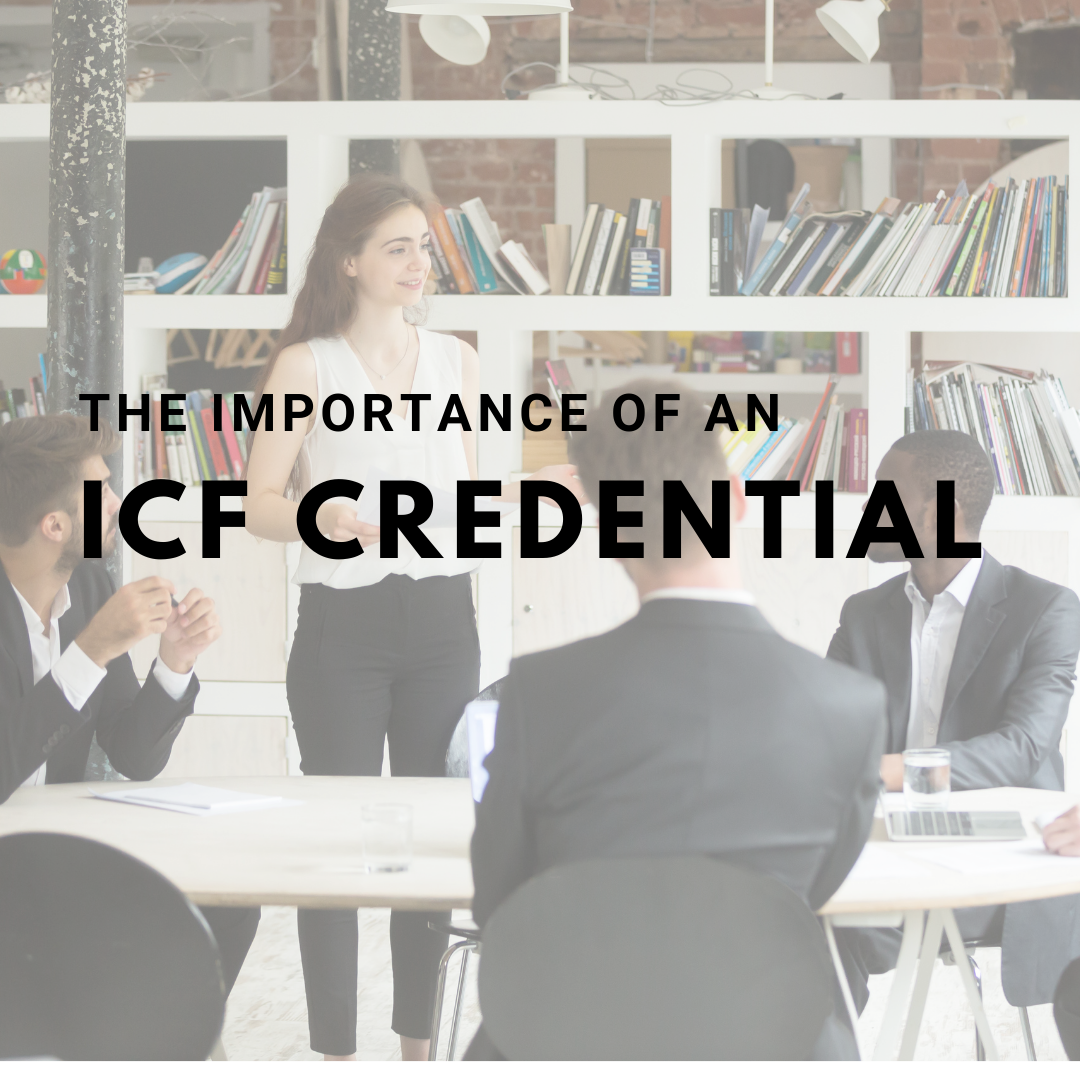 Why should you get your International Coach Federation (ICF) credential?